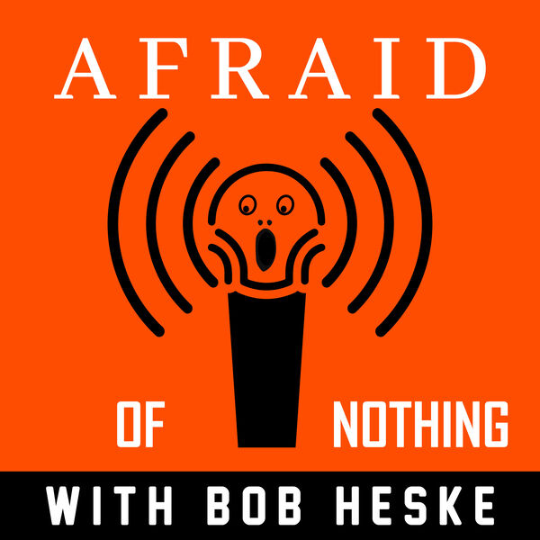 Afraid of Nothing Podcast with Bob Heske
