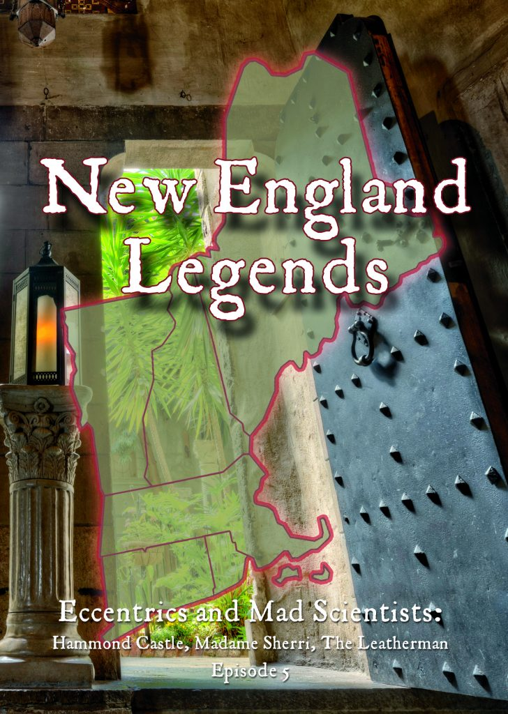 New England Legends Episode 5 – Eccentrics and Mad Scientists: Hammond Castle, Madame Sherri, The Leatherman