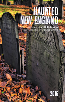 2016 Haunted New England Calendar by Jeff Belanger and Frank Grace.