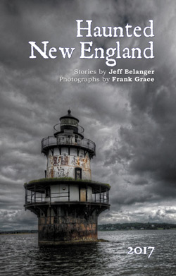 2017 Haunted New England Calendar by Jeff Belanger and Frank Grace.