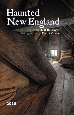 2018 Haunted New England Calendar by Jeff Belanger and Frank Grace.