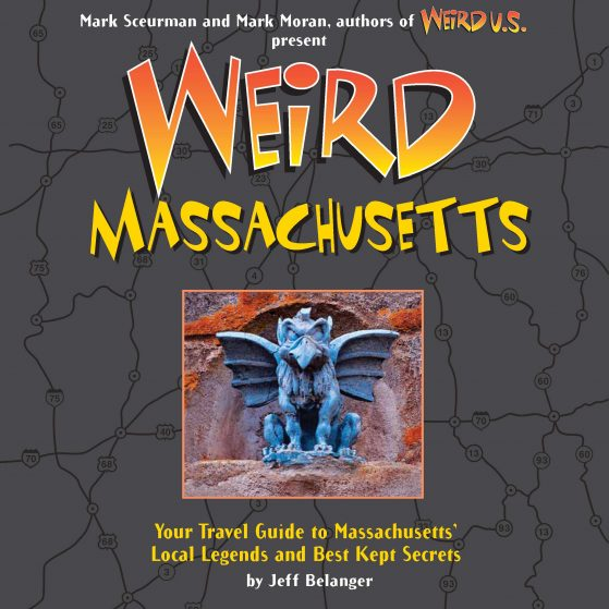 Weird Massachusetts: Your Travel Guide to Massachusetts' Local Legends and Best Kept Secrets