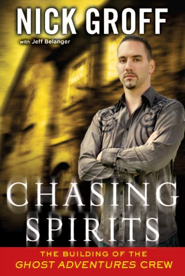Chasing Spirits: The Building of the Ghost Adventures Crew by Nick Groff with Jeff Belanger
