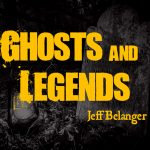 Ghosts and Legends with Jeff Belanger