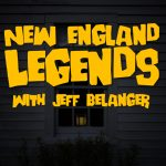 New England Legends with Jeff Belanger