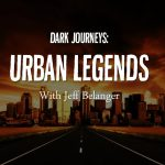 Dark Journey: Urban Legends with Jeff Belanger