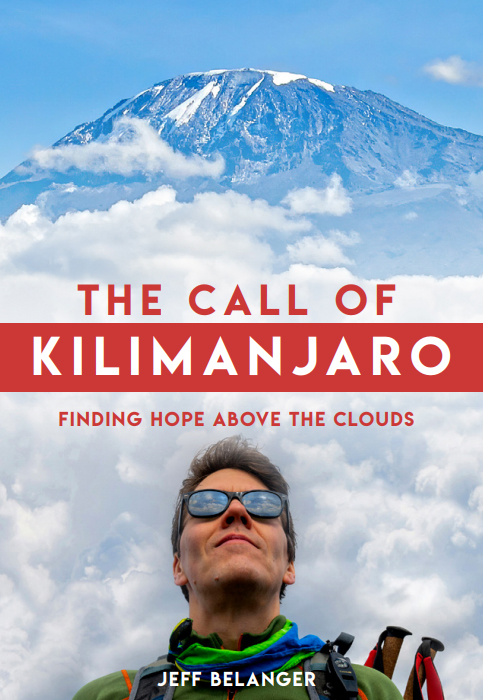 The Call of Kilimanjaro: Finding Hope Above the Clouds by Jeff Belanger