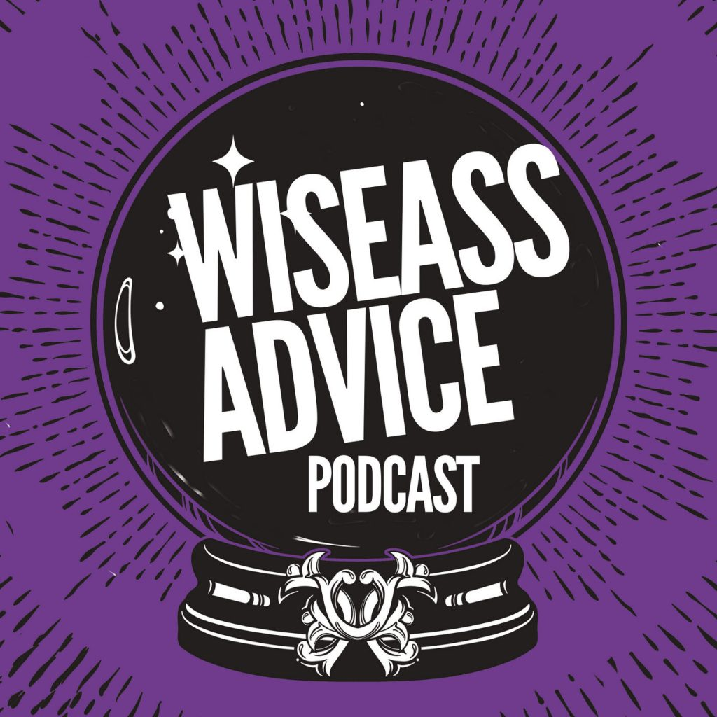 Wiseass Advice Podcast